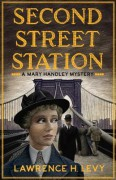Second Street Station: A Mary Handley Mystery - Lawrence H. Levy
