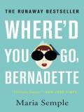 Where'd You Go, Bernadette - Maria Semple