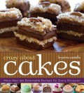 Crazy about Cakes: 300 Delectable Recipes for Every Occasion - Krystina Castella
