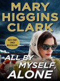 All By Myself, Alone: A Novel - Mary Higgins Clark