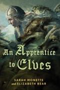An Apprentice to Elves - Elizabeth Bear,Sarah Monette