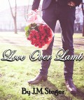 Love Over Lamb: The Unconditional Love Series - J.M. Steger