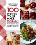 Better Homes And Gardens 100 Recipes You'll Make Forever: Perfected In Our Test Kitchen For Success In Yours - Better Homes and Gardens