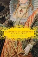 Elizabeth & Leicester: Power, Passion, Politics - Sarah Gristwood