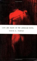 Love and Death in the American Novel - Leslie A. Fiedler, Charles Harris