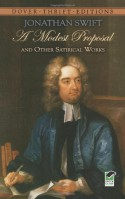 A Modest Proposal and Other Satirical Works - Jonathan Swift