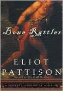 Bone Rattler: A Mystery of Colonial America - Eliot Pattison