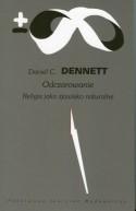 Odczarowanie. Religia jako zjawisko naturalne - Daniel C. Dennett