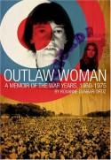 Outlaw Woman: A Memoir of the War Years 1960-1975 - Roxanne Dunbar-Ortiz