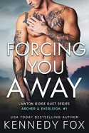 Forcing You Away (Archer & Everleigh, #1) (Lawton Ridge Duet Series Book 5) - Kennedy Fox