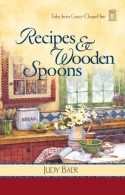 Recipes and Wooden Spoons (Tales from Grace Chapel Inn) - Judy Baer