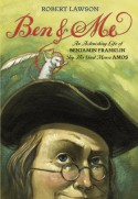 Ben and Me: An Astonishing Life of Benjamin Franklin by His Good Mouse Amos - Robert Lawson