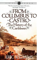 From Columbus to Castro: The History of the Caribbean 1492-1969 - Eric Williams