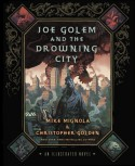 Joe Golem and the Drowning City: An Illustrated Novel - Mike Mignola, Christopher Golden