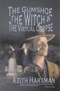 The Gumshoe, the Witch, and the Virtual Corpse - Keith Hartman
