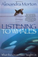 Listening to Whales: What the Orcas Have Taught Us - Alexandra Morton