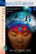 The Biology of Belief: Unleashing the Power of Consciousness, Matter and Miracles - Bruce H. Lipton