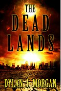 The Dead Lands - Dylan J. Morgan
