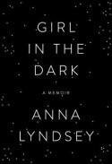 Girl in the Dark: A Memoir - Anna Lyndsey