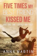 Five Times My Best Friend Kissed Me and One Time I Kissed Him First - Anna Martin