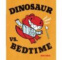 Dinosaur vs. Bedtime - Bob Shea