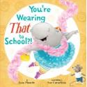 You're Wearing THAT to School?! - Lynn Plourde, Sue Cornelison