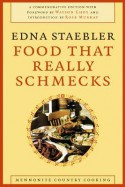 Food That Really Schmecks : Mennonite Country Cooking as Prepared By My Mennonite Friend, Bevvy Martin, My Mother and Other Fine Cooks - Edna Staebler