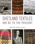 Shetland Textiles: 800 BC to the Present - Sarah Laurenson