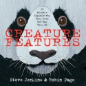 Creature Features: Twenty-Five Animals Tell Us Why They Look the Way They Do - Steve Jenkins, Robin Page