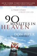 90 Minutes in Heaven: A True Story of Death and Life - Don Piper, Cecil Murphey