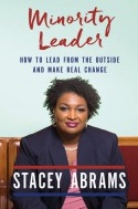 Minority Leader: How to Lead from the Outside and Make Real Change - Stacey Abrams