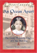 An Ocean Apart: The Gold Mountain Diary of Chin Mei-Ling, Vancouver, British Columbia, 1922 - Gillian Chan
