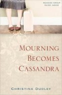 Mourning Becomes Cassandra - Christina Dudley