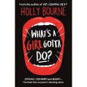What's a girl gotta do? - Holly Bourne