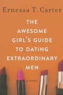The Awesome Girl's Guide to Dating Extraordinary Men - Ernessa T. Carter