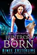 Huntress Born - Aimee Easterling