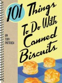 101 Things to Do with Canned Biscuits - Toni Patrick