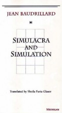 Simulacra and Simulation (The Body, In Theory: Histories of Cultural Materialism) - Jean Baudrillard, Sheila Faria Glaser