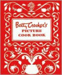 Betty Crocker's Picture Cookbook, Facsimile Edition - Betty Crocker