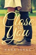 Close to You: A Novel - Kara Isaac