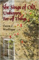 She Sings of Old, Unhappy, Far-off Things - Caren J. Werlinger