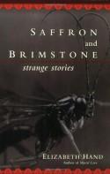 Saffron And Brimstone: Strange Stories - Elizabeth Hand