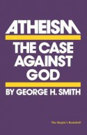 Atheism: The Case Against God - George H. Smith