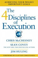The 4 Disciplines of Execution: Achieving Your Wildly Important Goals - Sean Covey, Chris McChesney, Jim Huling