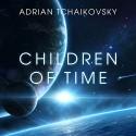 Children of Time - Adrian Tchaikovsky, William Henry Hudson