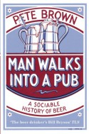 Man Walks into a Pub: A Sociable History of Beer - Pete Brown