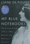 My Blue Notebooks PA: The Intimate Journal of Paris's Most Beautiful and Notorious Courtesan - Liane de Pougy