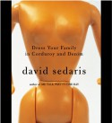 Dress Your Family in Corduroy and Denim - David Sedaris