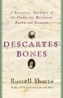 Descartes' Bones: A Skeletal History of the Conflict Between Faith and Reason - Russell Shorto