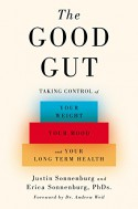 The Good Gut: Taking Control of Your Weight, Your Mood, and Your Long-term Health - Erica Sonnenburg, Justin Sonnenburg, Andrew Weil